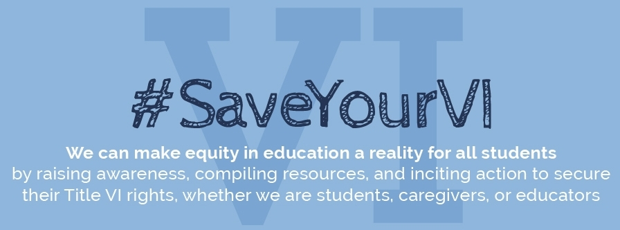 Save Your VI - We can make equity in education a reality for all students by raising awareness, compiling resources, and inciting action to secure their Title VI rights, whether we are students, caregivers, or educators.